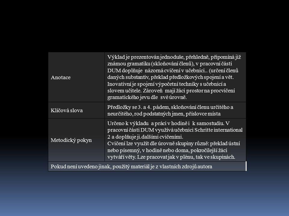 Anotace Výklad je prezentován jednoduše, přehledně, připomíná již známou gramatiku (skloňování členů), v pracovní části DUM doplňuje názorná cvičení v učebnici..