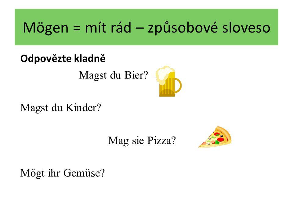 Mögen = mít rád – způsobové sloveso Odpovězte kladně Magst du Bier.