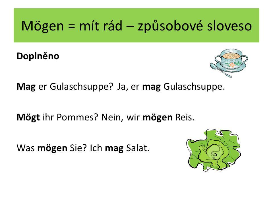 Mögen = mít rád – způsobové sloveso Doplněno Mag er Gulaschsuppe.