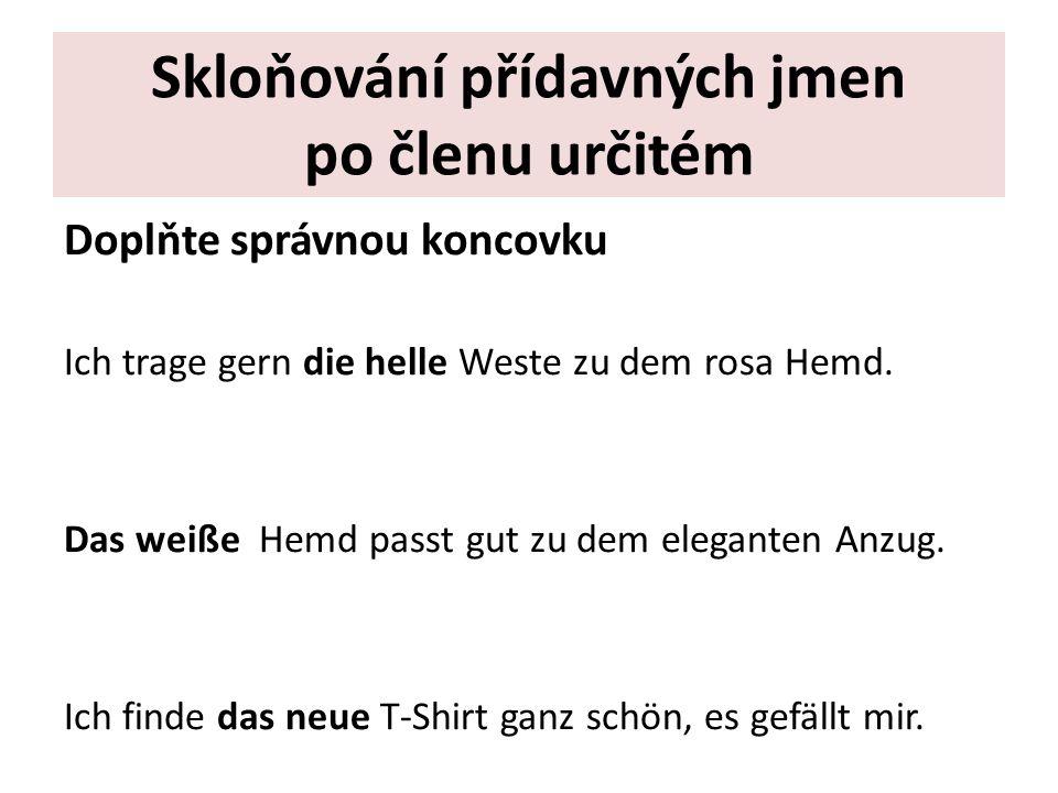 Skloňování přídavných jmen po členu určitém Doplňte správnou koncovku Ich trage gern die helle Weste zu dem rosa Hemd.