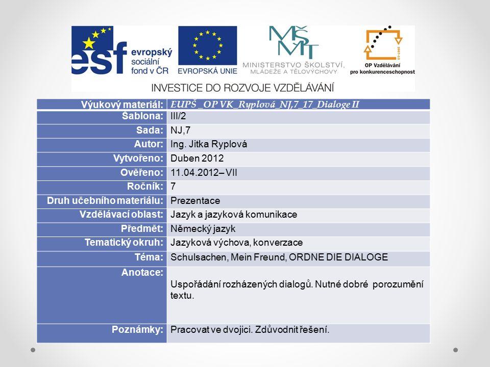 Výukový materiál: EUPŠ _OP VK_Ryplová_NJ,7_17_Dialoge II Šablona:III/2 Sada:NJ,7 Autor:Ing.