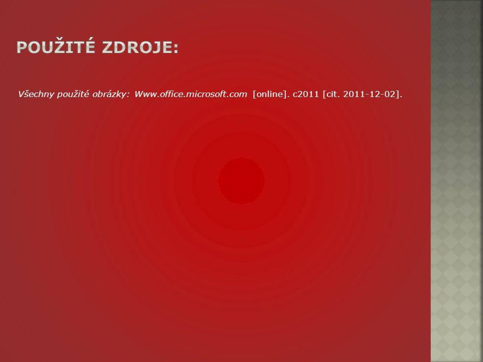 Všechny použité obrázky: Www.office.microsoft.com [online]. c2011 [cit. 2011-12-02].