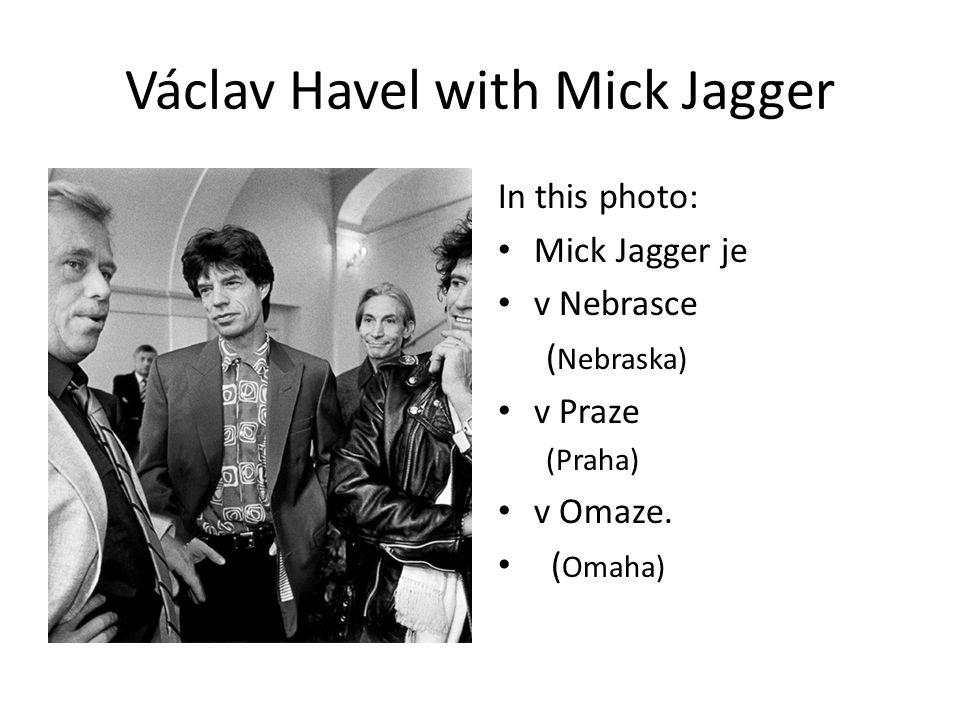 Václav Havel with Mick Jagger In this photo: Mick Jagger je v Nebrasce ( Nebraska) v Praze (Praha) v Omaze.