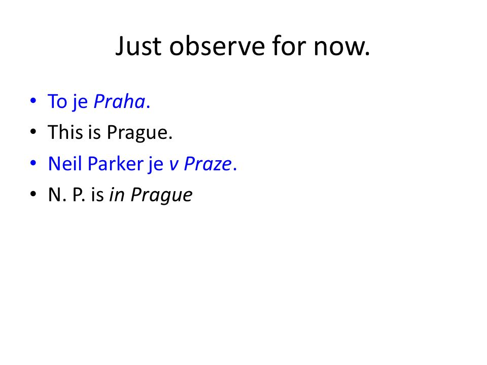 Just observe for now. To je Praha. This is Prague. Neil Parker je v Praze. N. P. is in Prague