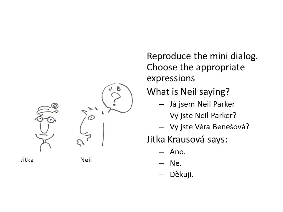 Reproduce the mini dialog. Choose the appropriate expressions What is Neil saying.