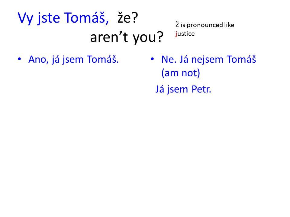 Vy jste Tomáš, že. aren't you. Ano, já jsem Tomáš.