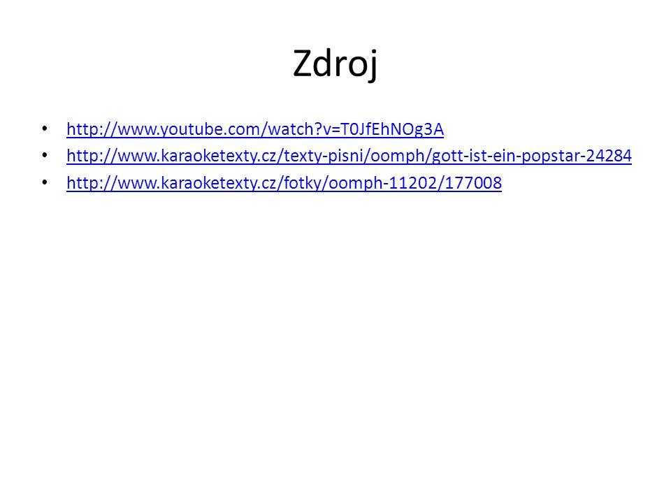 Zdroj http://www.youtube.com/watch v=T0JfEhNOg3A http://www.karaoketexty.cz/texty-pisni/oomph/gott-ist-ein-popstar-24284 http://www.karaoketexty.cz/fotky/oomph-11202/177008