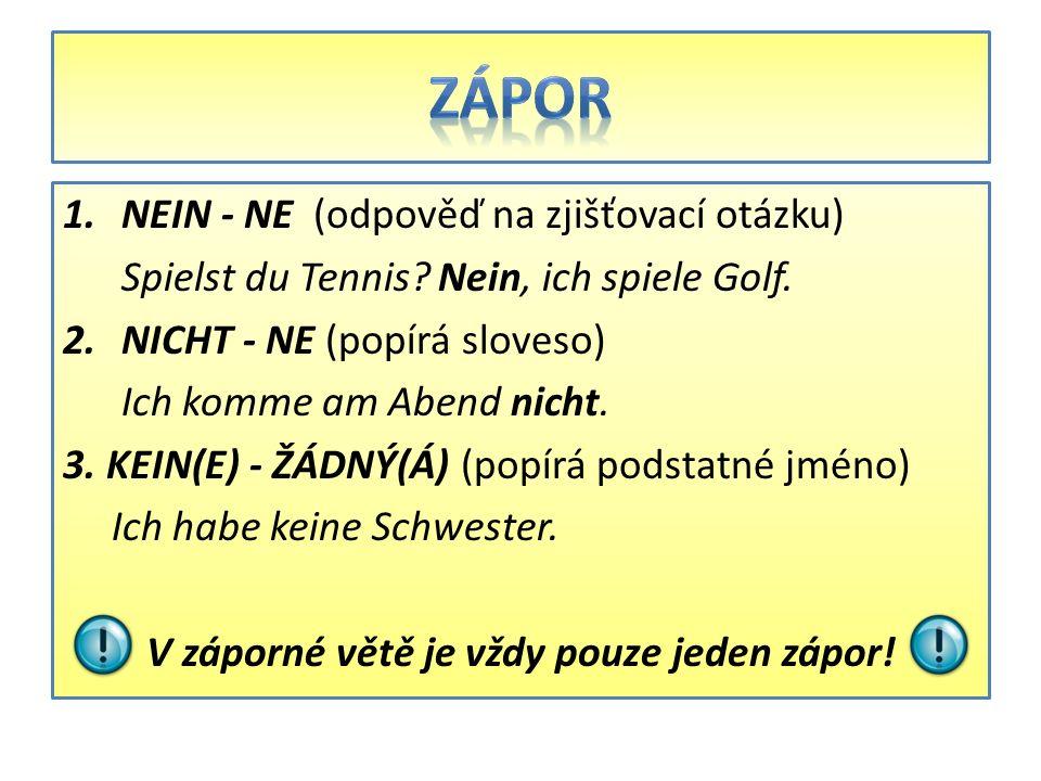 1.NEIN - NE (odpověď na zjišťovací otázku) Spielst du Tennis.