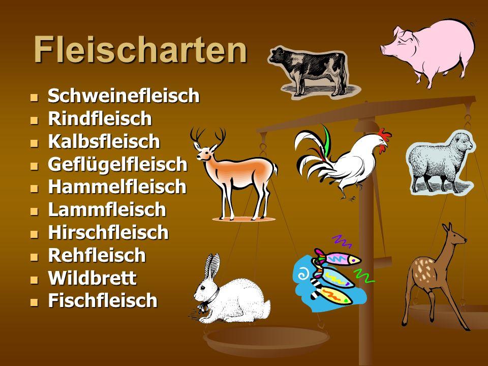 Fleischarten Schweinefleisch Schweinefleisch Rindfleisch Rindfleisch Kalbsfleisch Kalbsfleisch Geflügelfleisch Geflügelfleisch Hammelfleisch Hammelfleisch Lammfleisch Lammfleisch Hirschfleisch Hirschfleisch Rehfleisch Rehfleisch Wildbrett Wildbrett Fischfleisch Fischfleisch