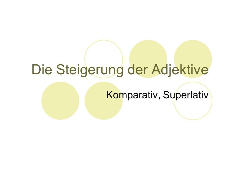 Die Steigerung der Adjektive Komparativ, Superlativ