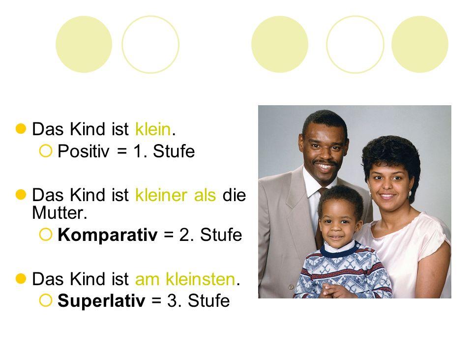 Das Kind ist klein.  Positiv = 1. Stufe Das Kind ist kleiner als die Mutter.