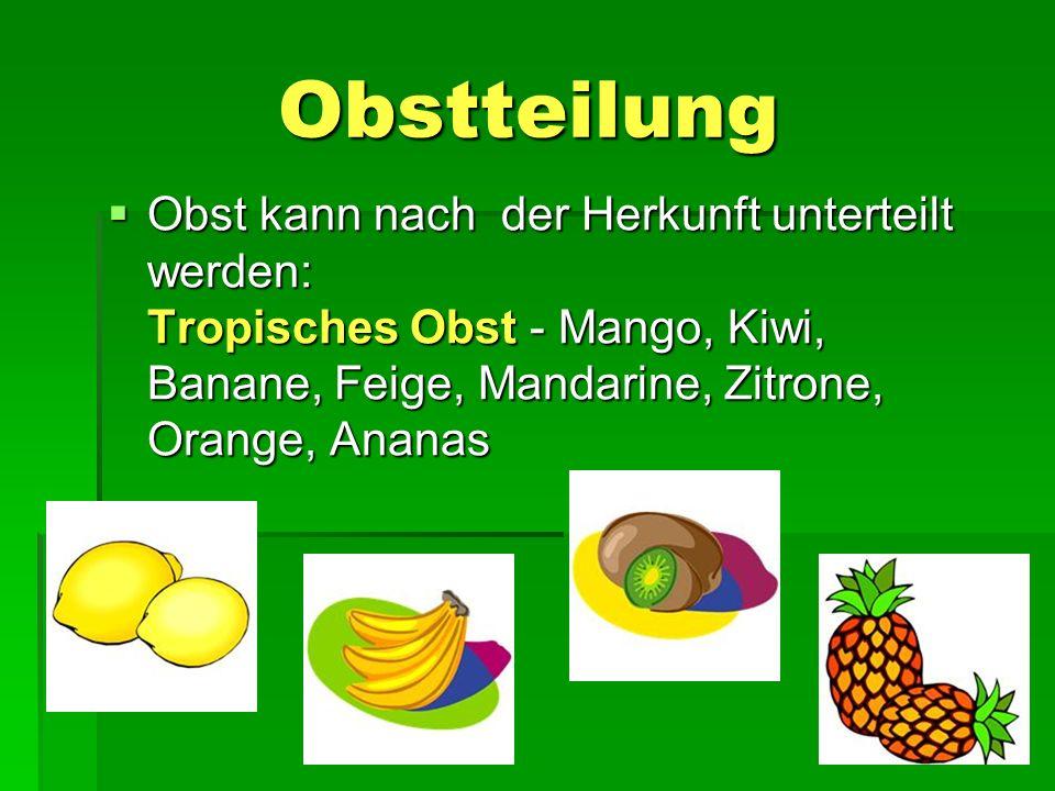 Obstteilung Obstteilung  Obst kann nach der Herkunft unterteilt werden: Tropisches Obst - Mango, Kiwi, Banane, Feige, Mandarine, Zitrone, Orange, Ananas