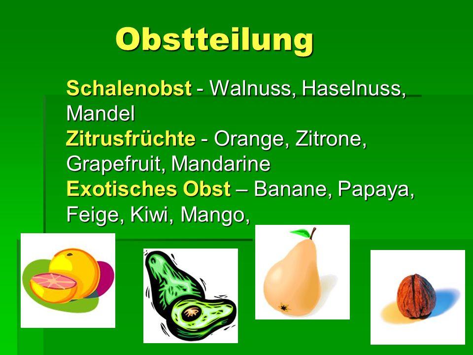 Obstteilung Obstteilung Schalenobst - Walnuss, Haselnuss, Mandel Zitrusfrüchte - Orange, Zitrone, Grapefruit, Mandarine Exotisches Obst – Banane, Papaya, Feige, Kiwi, Mango,