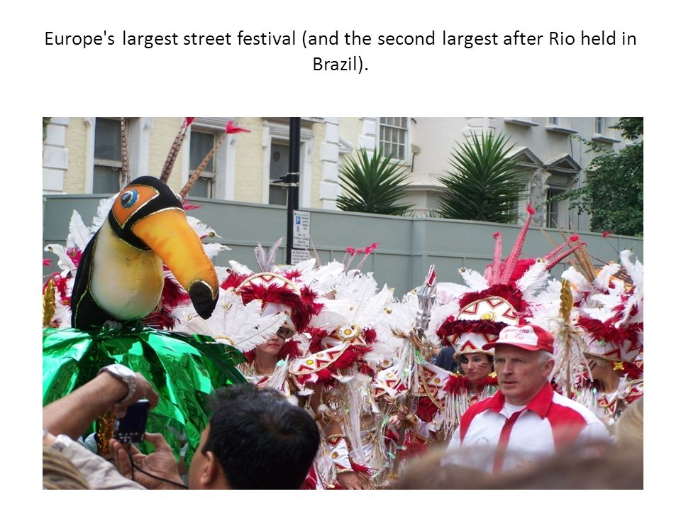 Europe s largest street festival (and the second largest after Rio held in Brazil).