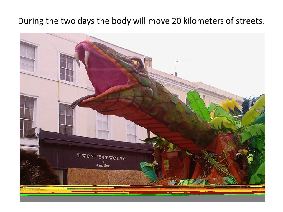 During the two days the body will move 20 kilometers of streets.