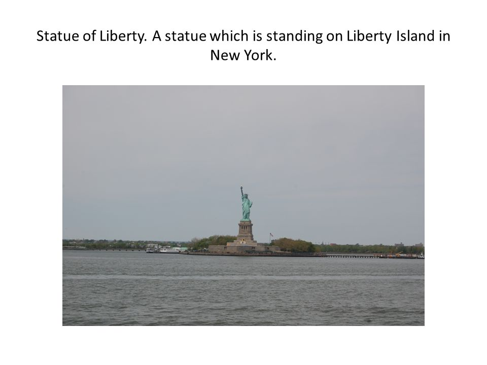 Statue of Liberty. A statue which is standing on Liberty Island in New York.