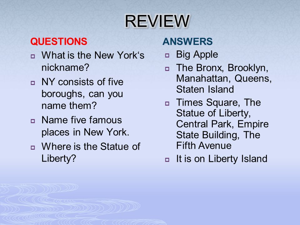 QUESTIONS  What is the New York's nickname.  NY consists of five boroughs, can you name them.