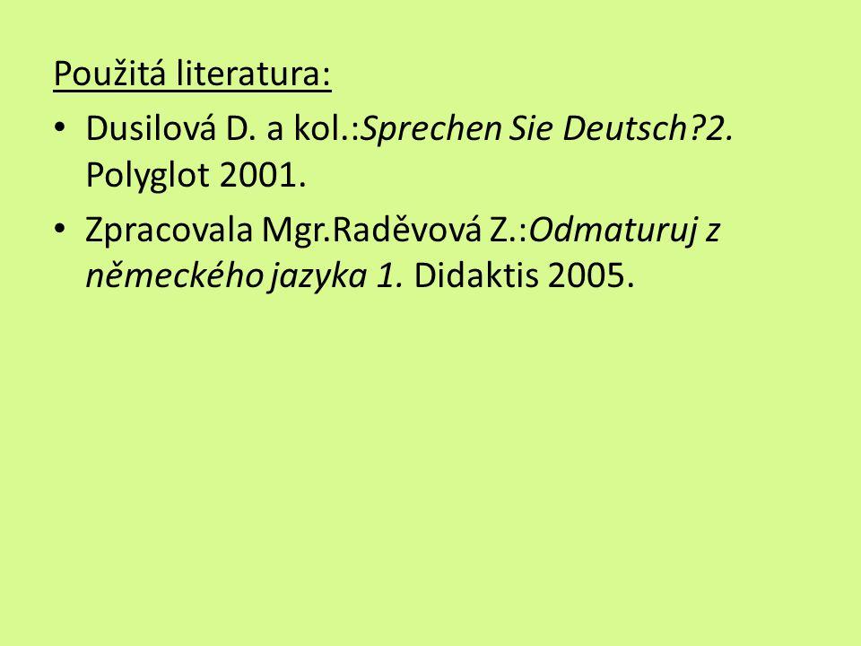 Použitá literatura: Dusilová D. a kol.:Sprechen Sie Deutsch 2.