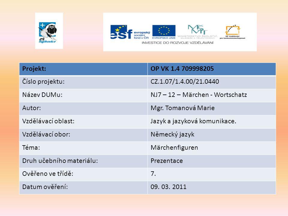 Projekt:OP VK 1.4 709998205 Číslo projektu:CZ.1.07/1.4.00/21.0440 Název DUMu:NJ7 – 12 – Märchen - Wortschatz Autor:Mgr.