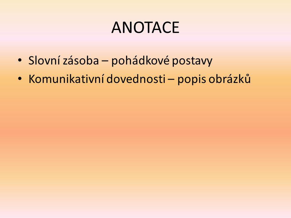 ANOTACE Slovní zásoba – pohádkové postavy Komunikativní dovednosti – popis obrázků