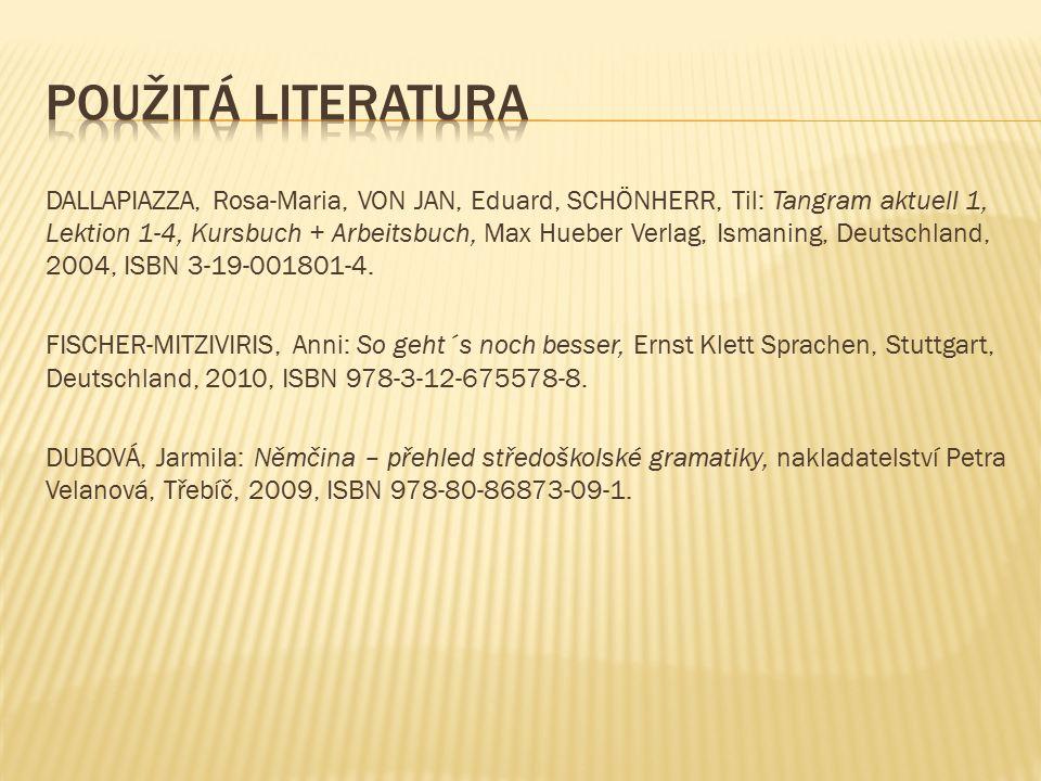 DALLAPIAZZA, Rosa-Maria, VON JAN, Eduard, SCHÖNHERR, Til: Tangram aktuell 1, Lektion 1-4, Kursbuch + Arbeitsbuch, Max Hueber Verlag, Ismaning, Deutschland, 2004, ISBN 3-19-001801-4.