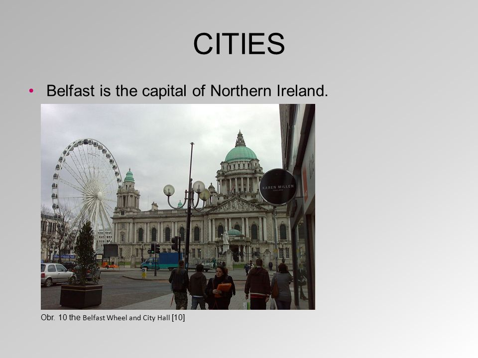 CITIES Belfast is the capital of Northern Ireland. Obr. 10 the Belfast Wheel and City Hall [10]