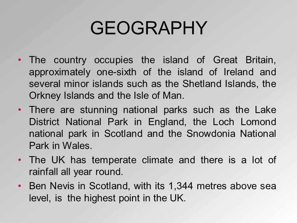 GEOGRAPHY The country occupies the island of Great Britain, approximately one-sixth of the island of Ireland and several minor islands such as the She