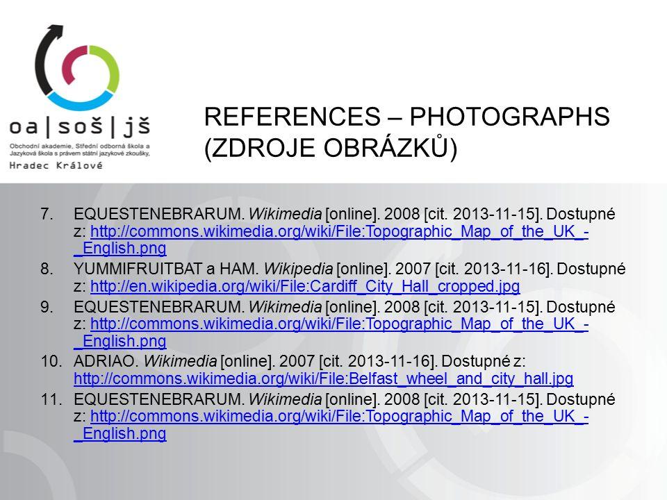 REFERENCES – PHOTOGRAPHS (ZDROJE OBRÁZKŮ) 7.EQUESTENEBRARUM. Wikimedia [online]. 2008 [cit. 2013-11-15]. Dostupné z: http://commons.wikimedia.org/wiki
