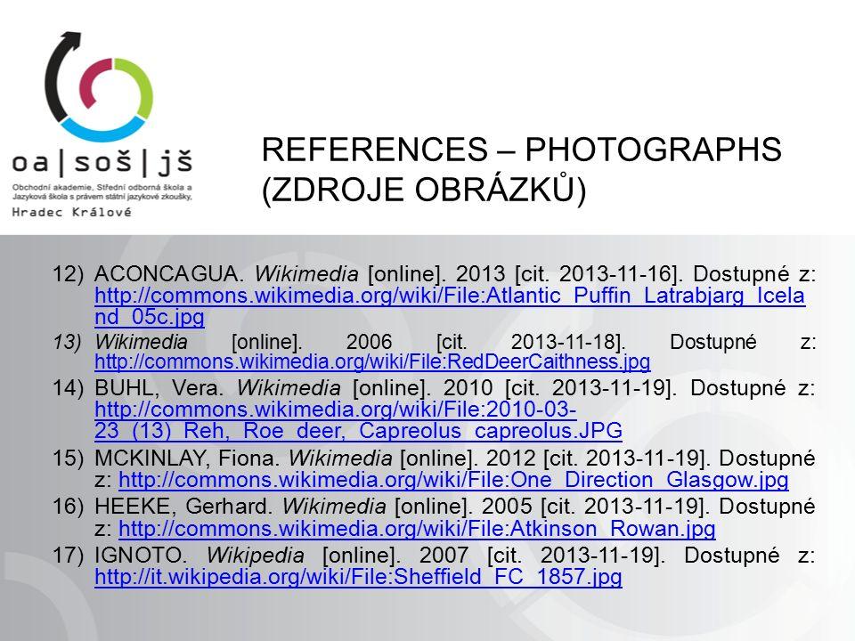 REFERENCES – PHOTOGRAPHS (ZDROJE OBRÁZKŮ) 12)ACONCAGUA. Wikimedia [online]. 2013 [cit. 2013-11-16]. Dostupné z: http://commons.wikimedia.org/wiki/File