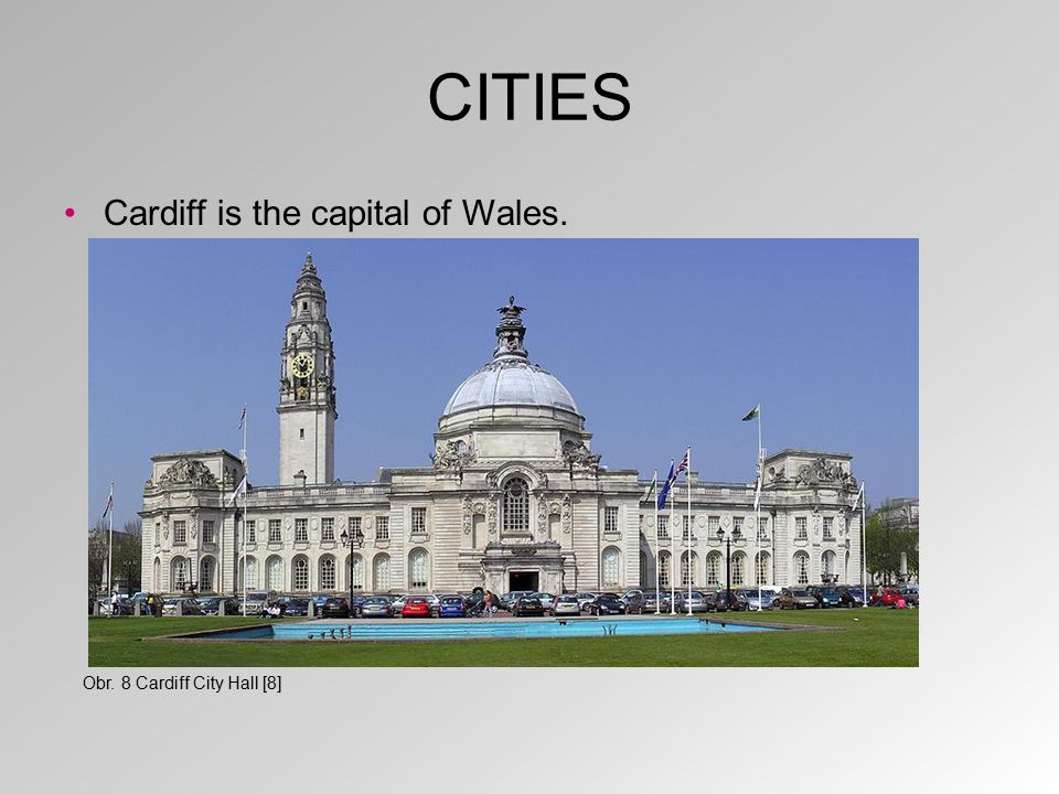 CITIES It is in the south–west of the island of Great Britain. Obr. 9 Cardiff on a map [9]