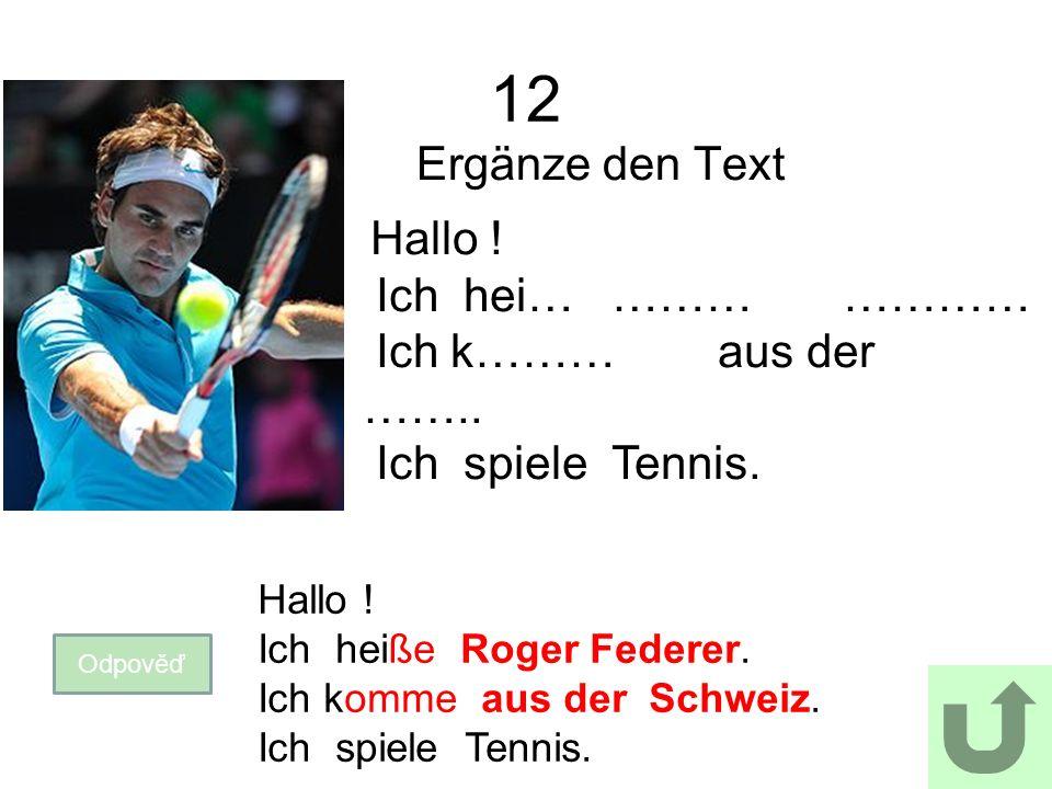 12 Ergänze den Text Odpověď Hallo . Ich heiße Roger Federer.