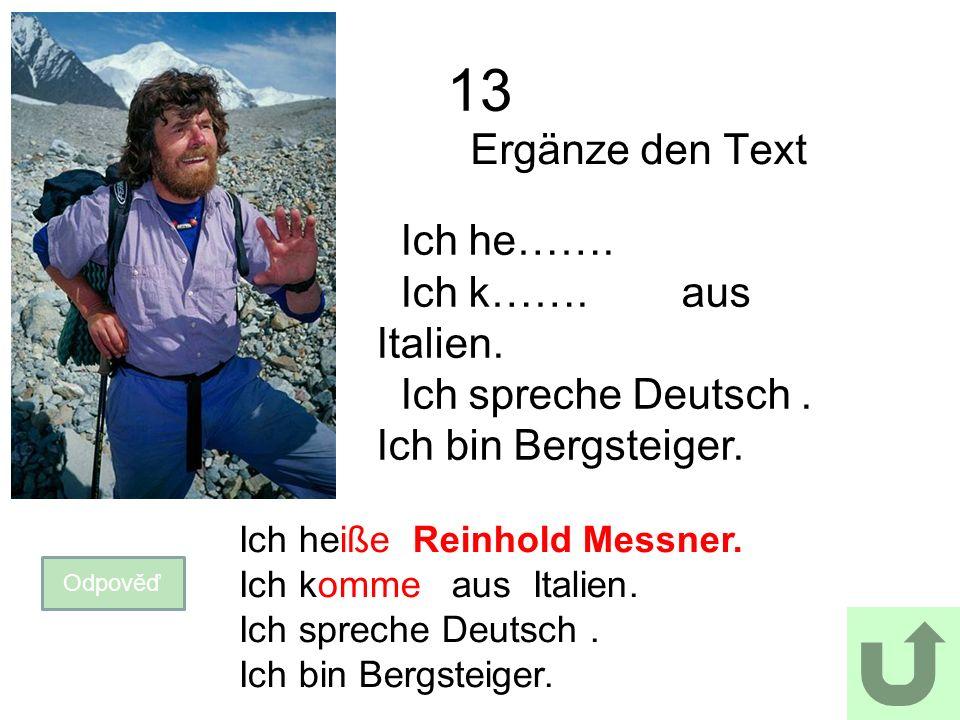 13 Ergänze den Text Odpověď Ich he……. Ich k……. aus Italien.