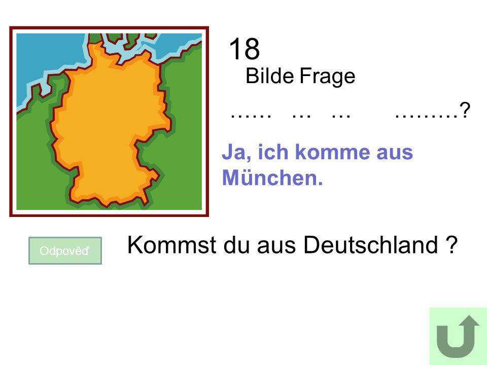 18 Bilde Frage Odpověď Kommst du aus Deutschland Ja, ich komme aus München. …… … … ………