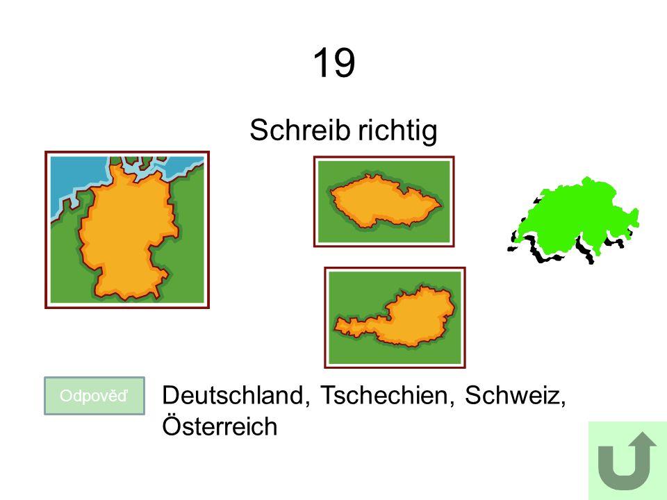 19 Schreib richtig Odpověď Deutschland, Tschechien, Schweiz, Österreich