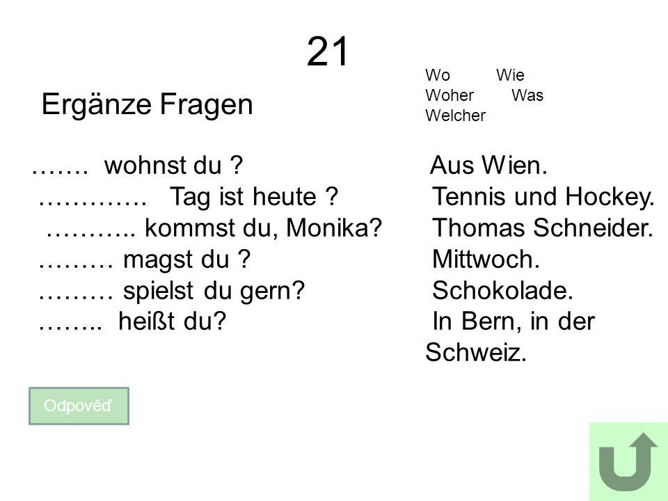 21 Ergänze Fragen Odpověď Wo Wie Woher Was Welcher …….