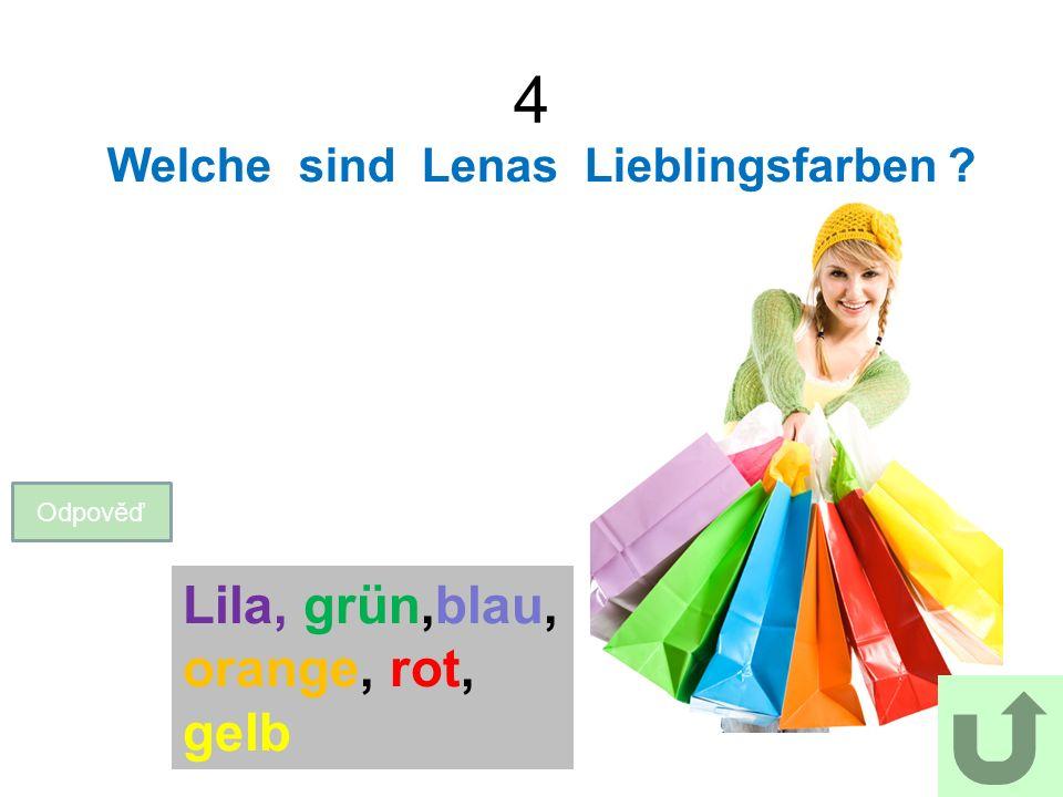 4 Welche sind Lenas Lieblingsfarben Odpověď Lila, grün,blau, orange, rot, gelb