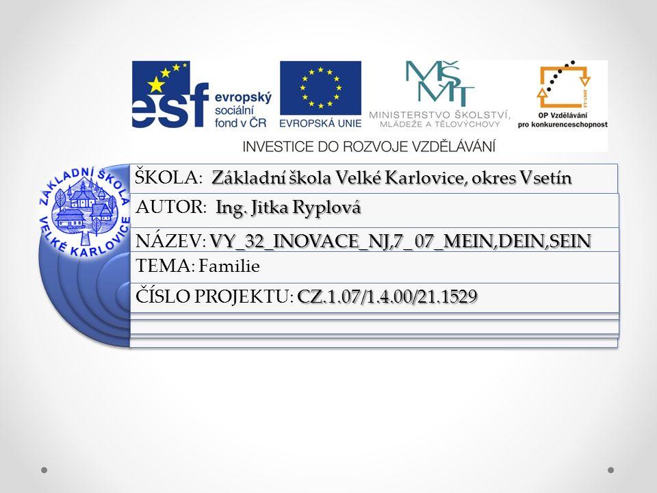 Výukový materiál: EUPŠ _OP VK_Ryplová_NJ,7_07_Mein,dein,sein Šablona:III/2 Sada:NJ,7 Autor:Ing.