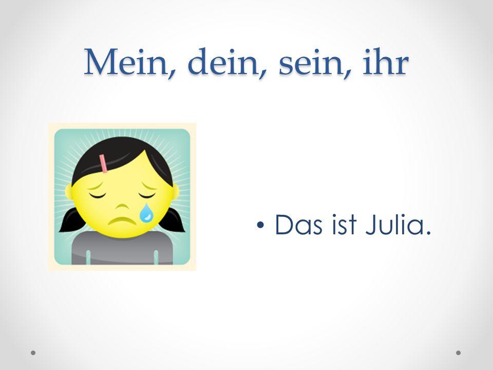 Mein, dein, sein, ihr Das ist Julia.