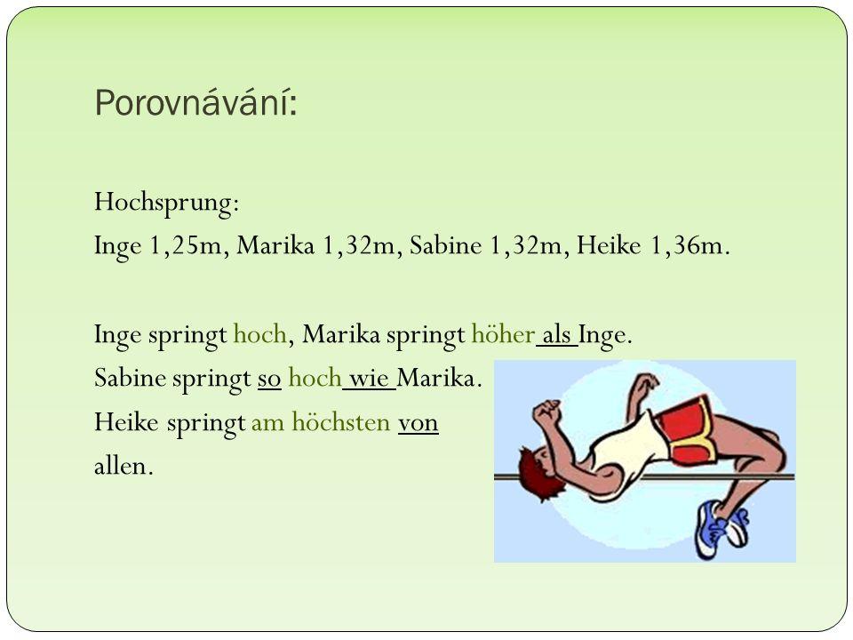 Porovnávání: Hochsprung: Inge 1,25m, Marika 1,32m, Sabine 1,32m, Heike 1,36m. Inge springt hoch, Marika springt höher als Inge. Sabine springt so hoch