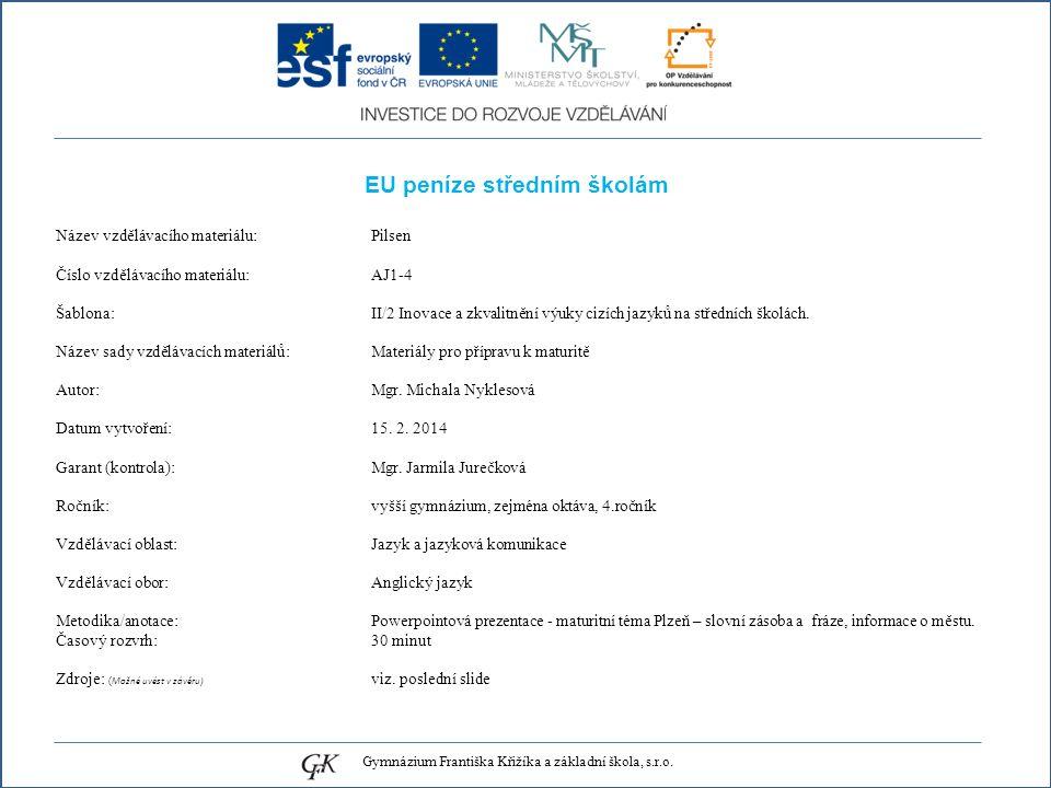 EU peníze středním školám Název vzdělávacího materiálu: Pilsen Číslo vzdělávacího materiálu: AJ1-4 Šablona: II/2 Inovace a zkvalitnění výuky cizích jazyků na středních školách.