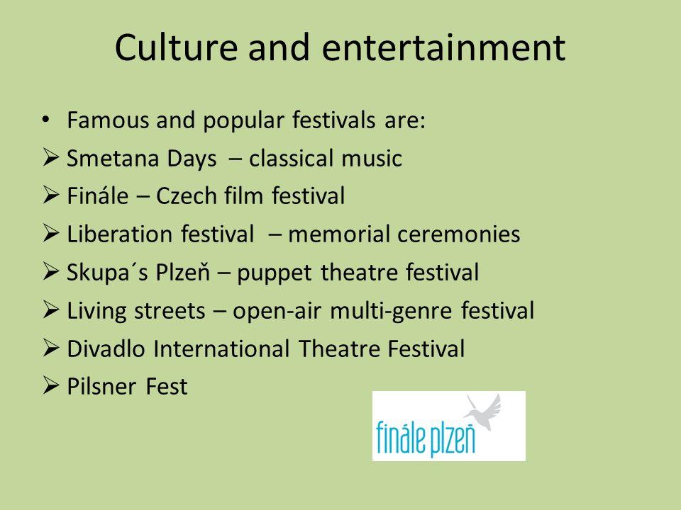 Culture and entertainment Famous and popular festivals are:  Smetana Days – classical music  Finále – Czech film festival  Liberation festival – me