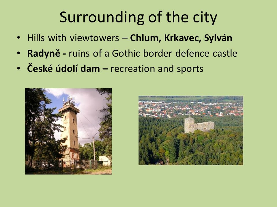 Surrounding of the city Hills with viewtowers – Chlum, Krkavec, Sylván Radyně - ruins of a Gothic border defence castle České údolí dam – recreation and sports