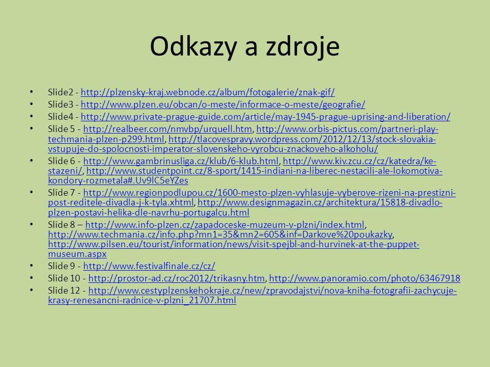 Odkazy a zdroje Slide2 - http://plzensky-kraj.webnode.cz/album/fotogalerie/znak-gif/http://plzensky-kraj.webnode.cz/album/fotogalerie/znak-gif/ Slide3