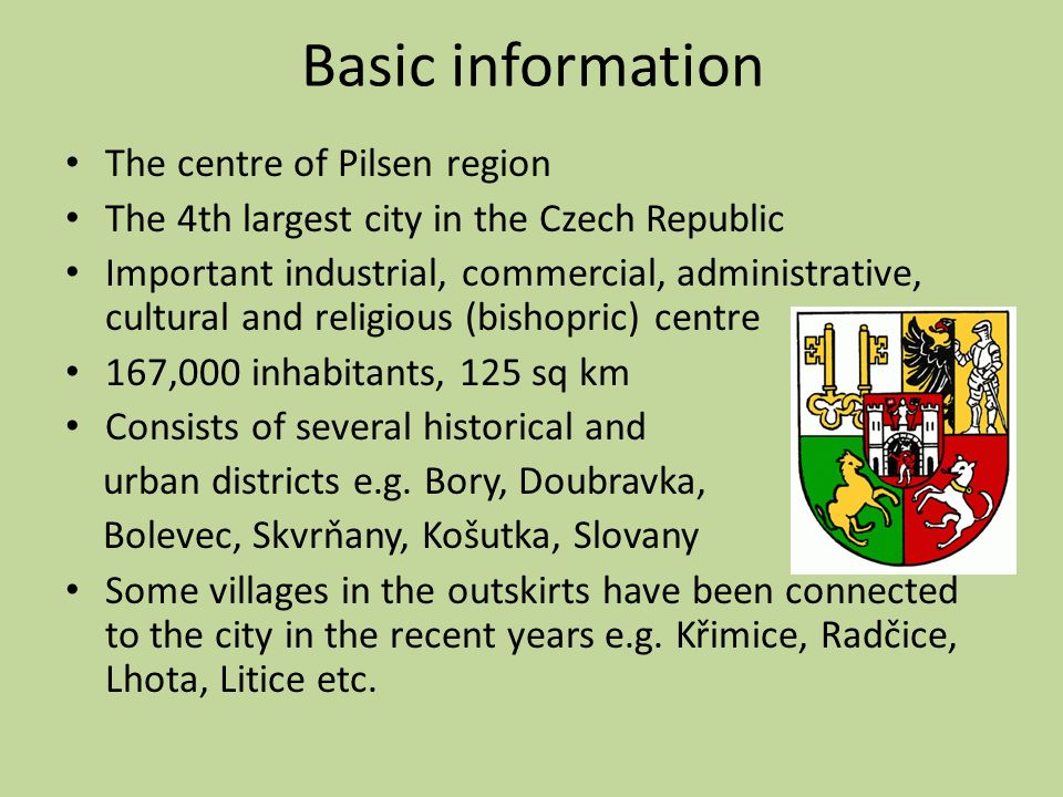 Basic information The centre of Pilsen region The 4th largest city in the Czech Republic Important industrial, commercial, administrative, cultural an
