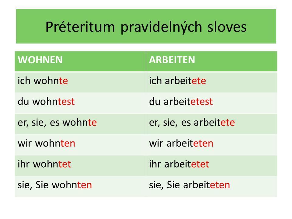 Préteritum pravidelných sloves WOHNENARBEITEN ich wohnteich arbeitete du wohntestdu arbeitetest er, sie, es wohnteer, sie, es arbeitete wir wohntenwir arbeiteten ihr wohntetihr arbeitetet sie, Sie wohntensie, Sie arbeiteten