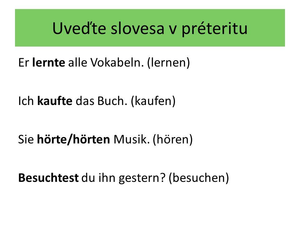 Uveďte slovesa v préteritu Er lernte alle Vokabeln.