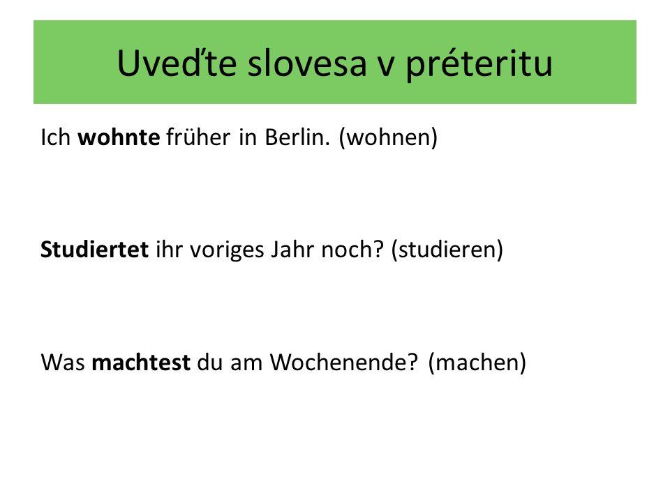 Uveďte slovesa v préteritu Ich wohnte früher in Berlin.