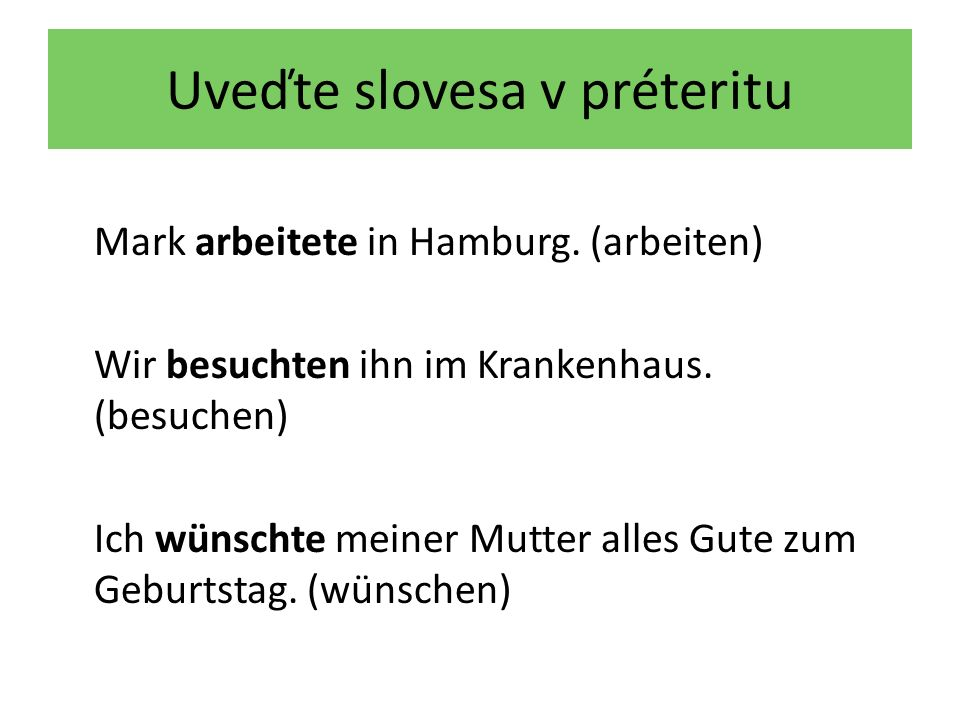 Uveďte slovesa v préteritu Mark arbeitete in Hamburg.