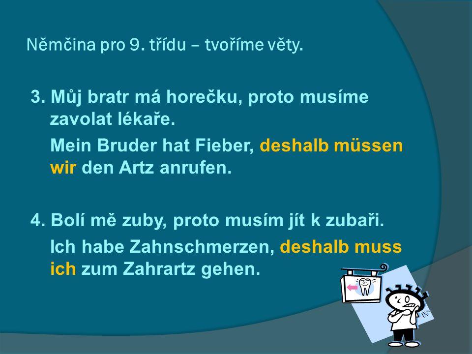 Němčina pro 9. třídu – tvoříme věty. 3. Můj bratr má horečku, proto musíme zavolat lékaře.