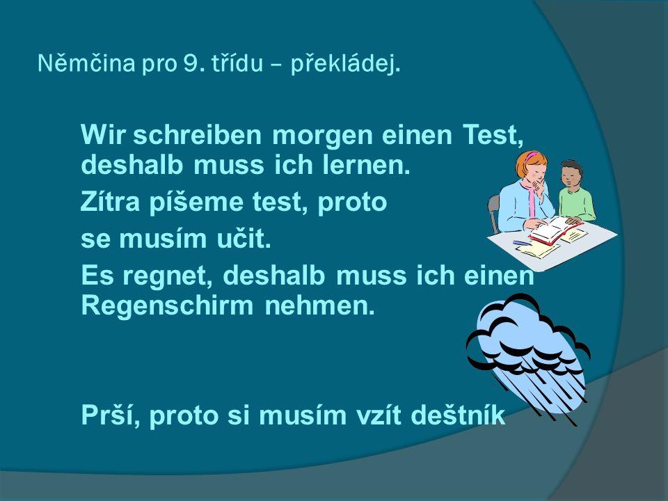 Němčina pro 9. třídu – překládej. Wir schreiben morgen einen Test, deshalb muss ich lernen.